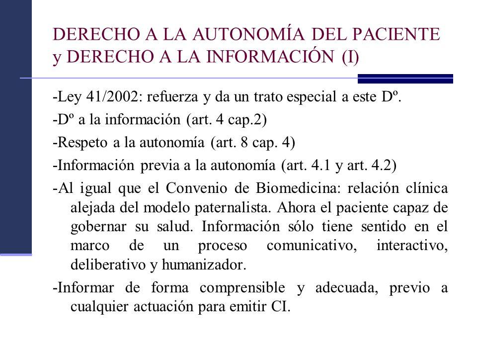 DERECHO A LA AUTONOMÍA DEL PACIENTE y DERECHO A LA INFORMACIÓN (I) -Ley 41/2002: refuerza y da un trato especial a este Dº. -Dº a la información (art.