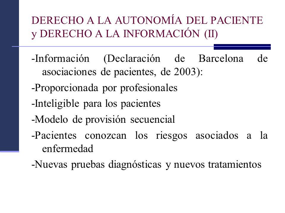 DERECHO A LA AUTONOMÍA DEL PACIENTE y DERECHO A LA INFORMACIÓN (II) -Información (Declaración de Barcelona de asociaciones de pacientes, de 2003): -Pr