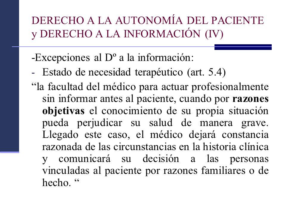 DERECHO A LA AUTONOMÍA DEL PACIENTE y DERECHO A LA INFORMACIÓN (IV) -Excepciones al Dº a la información: - Estado de necesidad terapéutico (art. 5.4)