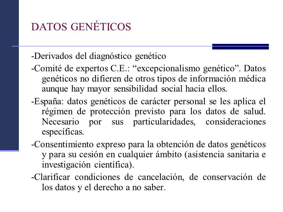 DATOS GENÉTICOS -Derivados del diagnóstico genético -Comité de expertos C.E.: excepcionalismo genético. Datos genéticos no difieren de otros tipos de