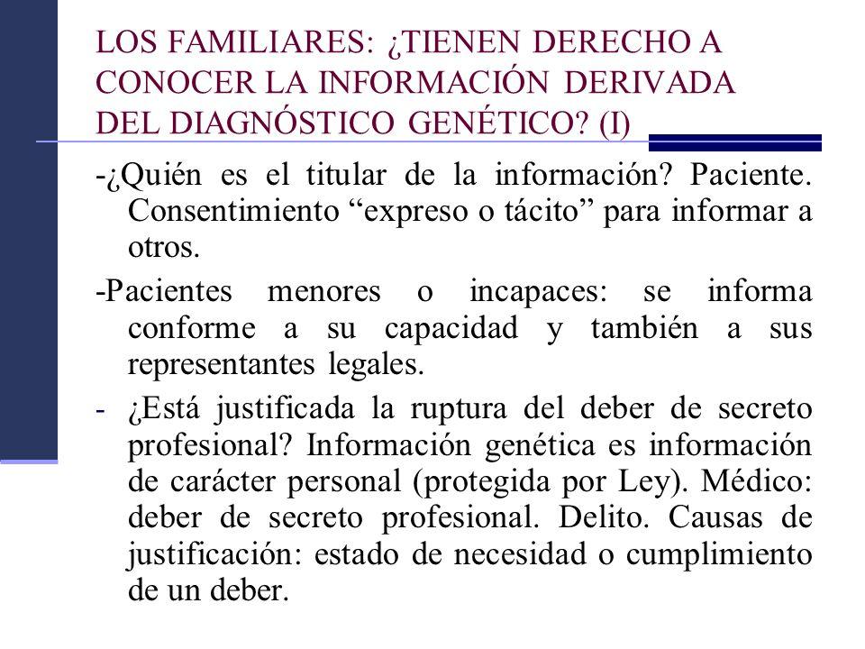 LOS FAMILIARES: ¿TIENEN DERECHO A CONOCER LA INFORMACIÓN DERIVADA DEL DIAGNÓSTICO GENÉTICO? (I) -¿Quién es el titular de la información? Paciente. Con