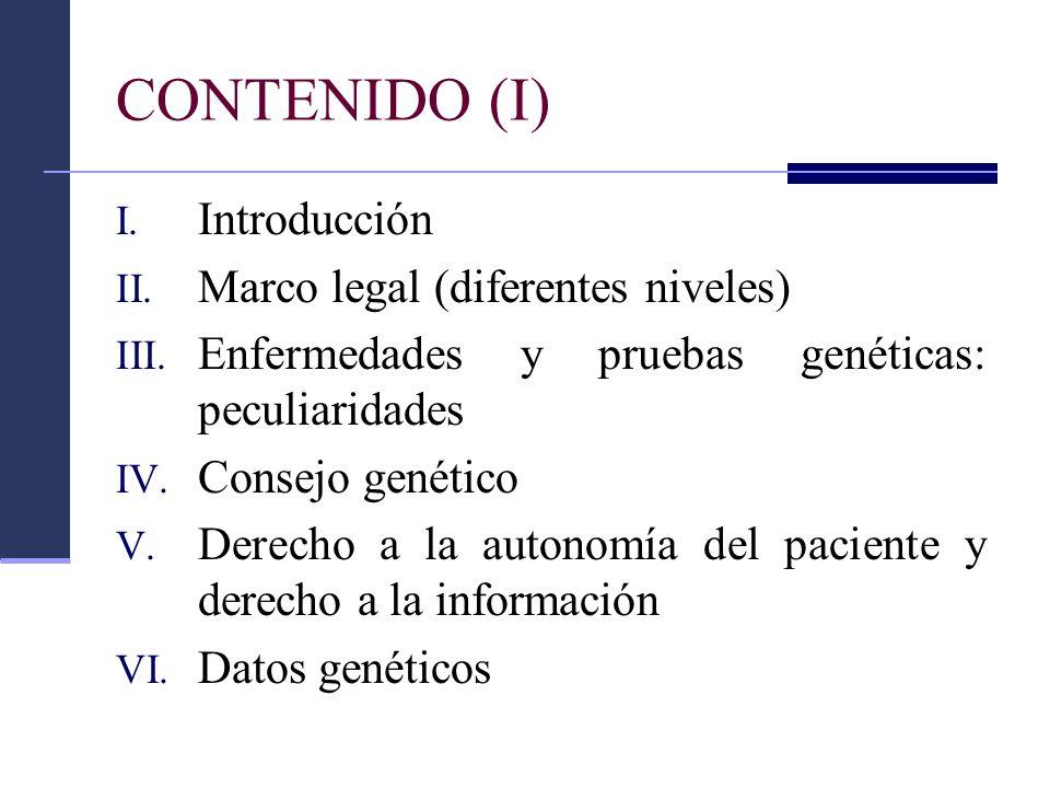 CONTENIDO (I) I. Introducción II. Marco legal (diferentes niveles) III. Enfermedades y pruebas genéticas: peculiaridades IV. Consejo genético V. Derec