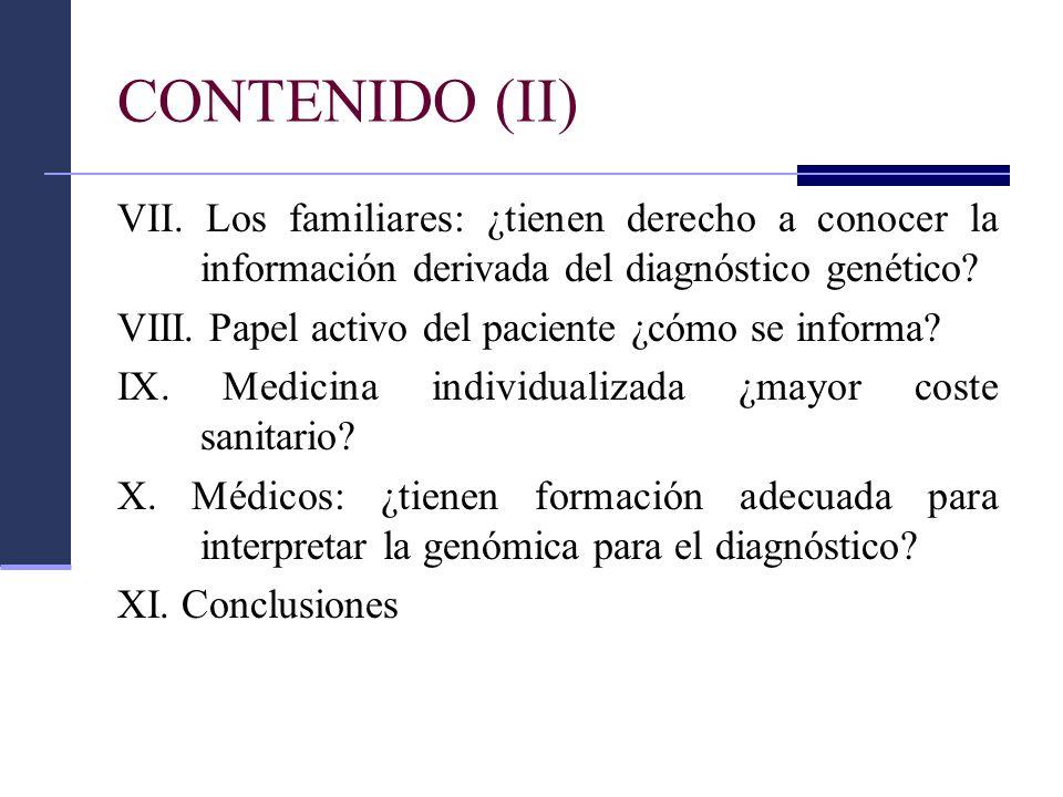 CONTENIDO (II) VII. Los familiares: ¿tienen derecho a conocer la información derivada del diagnóstico genético? VIII. Papel activo del paciente ¿cómo