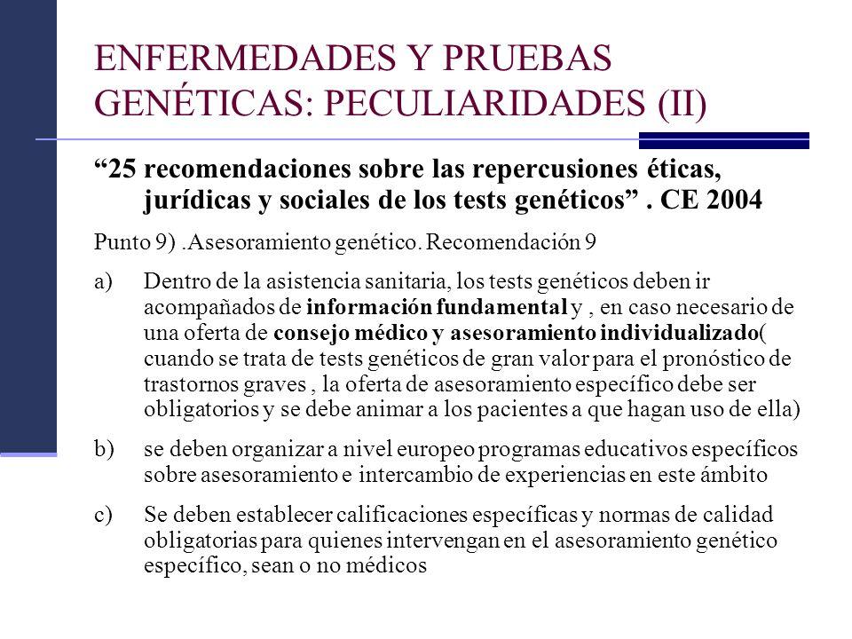 ENFERMEDADES Y PRUEBAS GENÉTICAS: PECULIARIDADES (II) 25 recomendaciones sobre las repercusiones éticas, jurídicas y sociales de los tests genéticos.