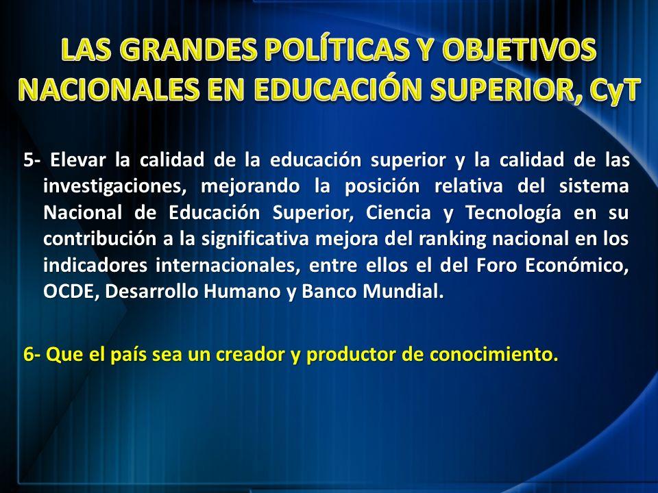 5- Elevar la calidad de la educación superior y la calidad de las investigaciones, mejorando la posición relativa del sistema Nacional de Educación Su