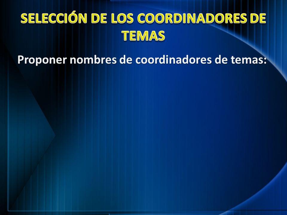 Proponer nombres de coordinadores de temas: