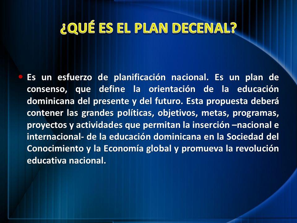 Es un esfuerzo de planificación nacional. Es un plan de consenso, que define la orientación de la educación dominicana del presente y del futuro. Esta