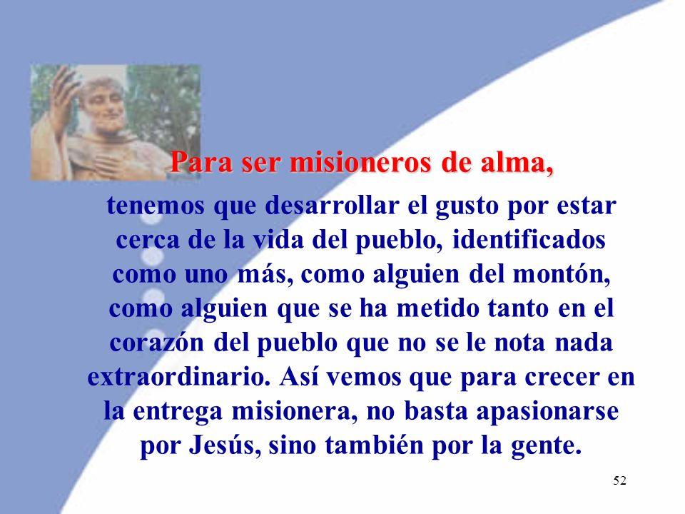 51 Motivación 10 Gozaban de la simpatía de todo el pueblo (Hch 2, 47) EL GUSTO DE ENTRAR EN LA VIDA DEL PUEBLO