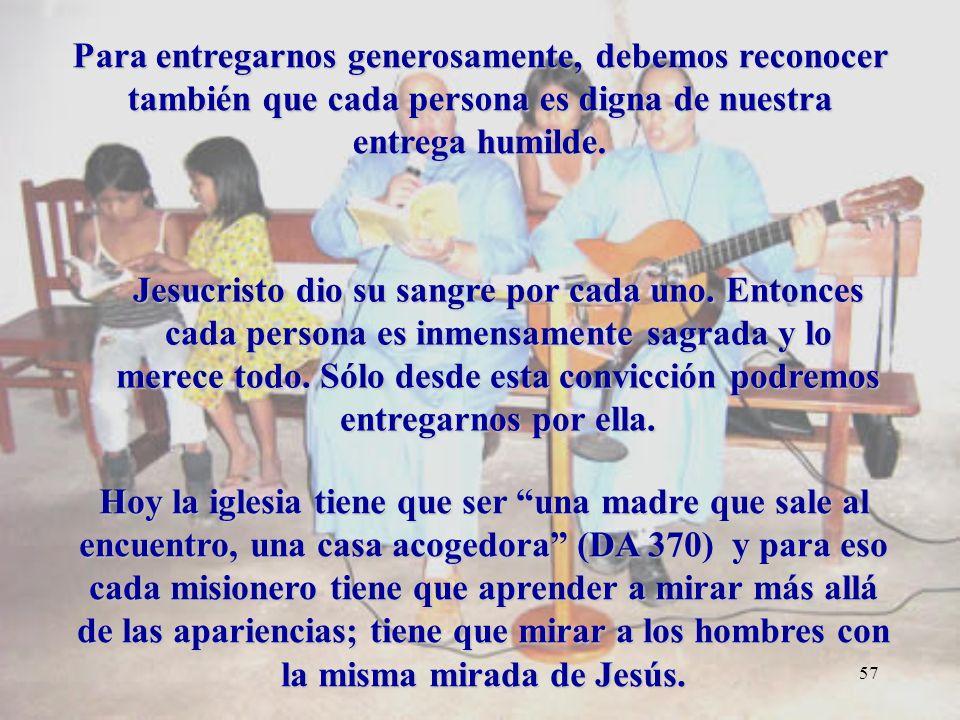 56 Motivación 12 Lo que hicieron a uno de estos hermanos míos más pequeños a mí me lo hicieron (Mt 25, 40) LA GRANDEZA Y LA DIGNIDAD DE LOS DEMÁS