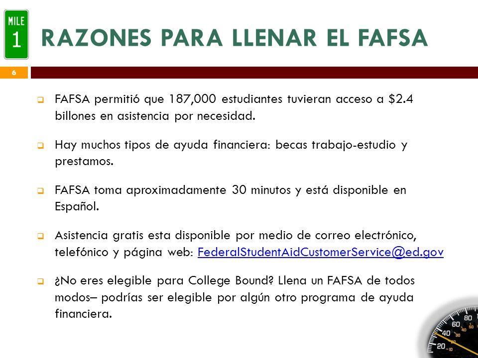 FAFSA PARA ESTUDIANTES DE COLLEGE BOUND Llena el FAFSA que determinará tu elegibilidad para recibir la beca– Febrero 1º 2013 es el fin de plazo para entregar FAFSA para prioridad.