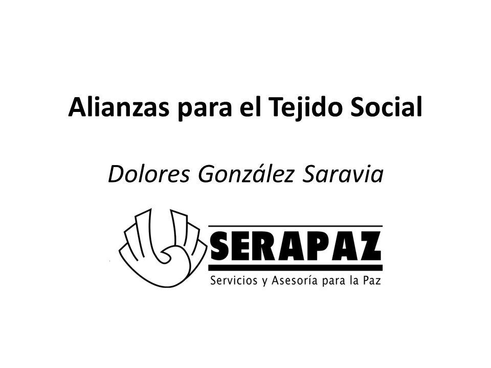 Alianzas para el Tejido Social Dolores González Saravia Dolores González Saravia Servicios y Asesoría para la Paz