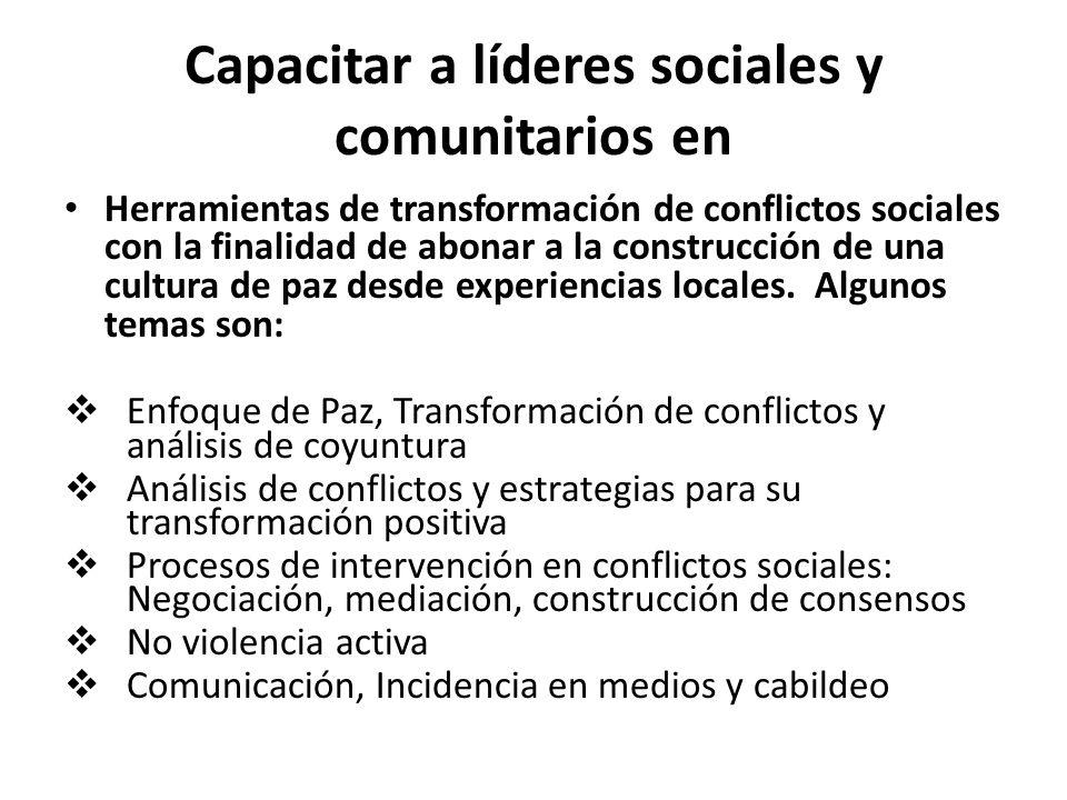 Capacitar a líderes sociales y comunitarios en Herramientas de transformación de conflictos sociales con la finalidad de abonar a la construcción de una cultura de paz desde experiencias locales.