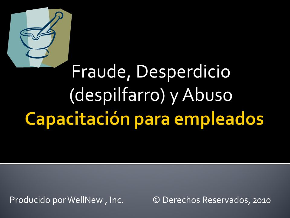 Fraude, Desperdicio (despilfarro) y Abuso Producido por WellNew, Inc. © Derechos Reservados, 2010