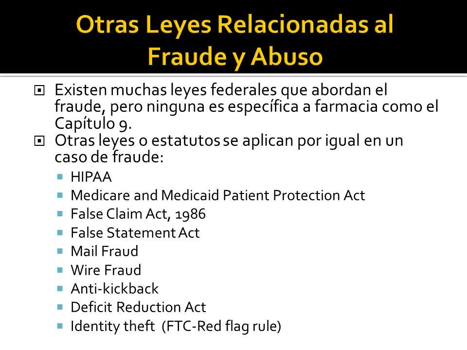 Existen muchas leyes federales que abordan el fraude, pero ninguna es específica a farmacia como el Capítulo 9. Otras leyes o estatutos se aplican por