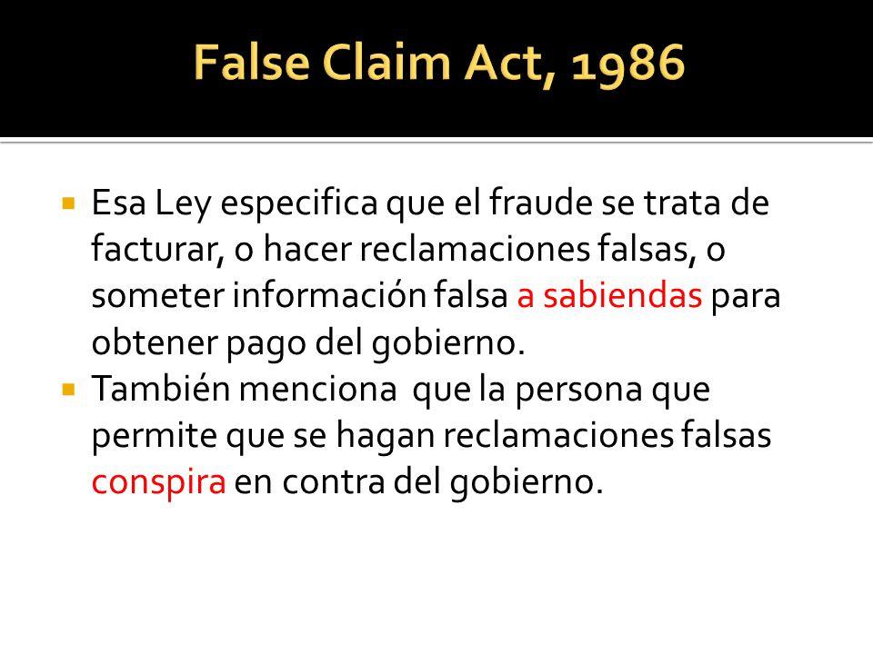 Esa Ley especifica que el fraude se trata de facturar, o hacer reclamaciones falsas, o someter información falsa a sabiendas para obtener pago del gobierno.