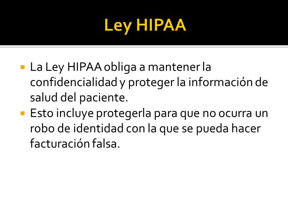 La Ley HIPAA obliga a mantener la confidencialidad y proteger la información de salud del paciente. Esto incluye protegerla para que no ocurra un robo