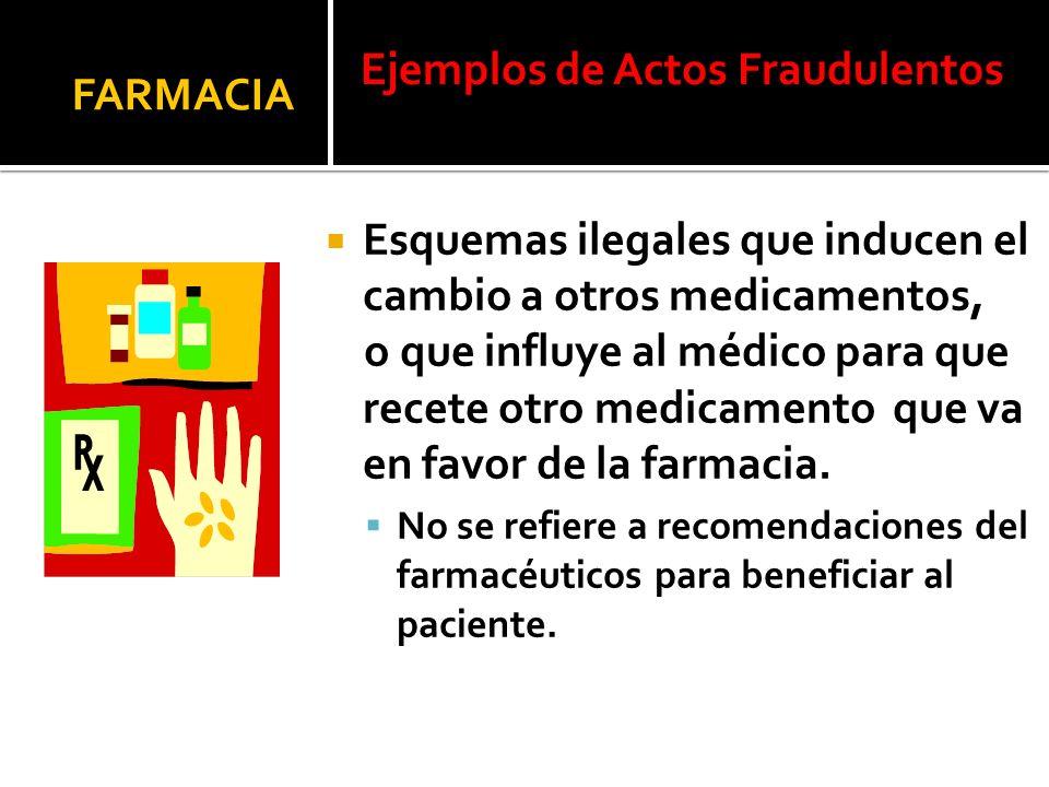 Esquemas ilegales que inducen el cambio a otros medicamentos, o que influye al médico para que recete otro medicamento que va en favor de la farmacia.