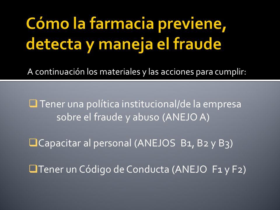 A continuación los materiales y las acciones para cumplir: Tener una política institucional/de la empresa sobre el fraude y abuso (ANEJO A) Capacitar al personal (ANEJOS B1, B2 y B3) Tener un Código de Conducta (ANEJO F1 y F2)