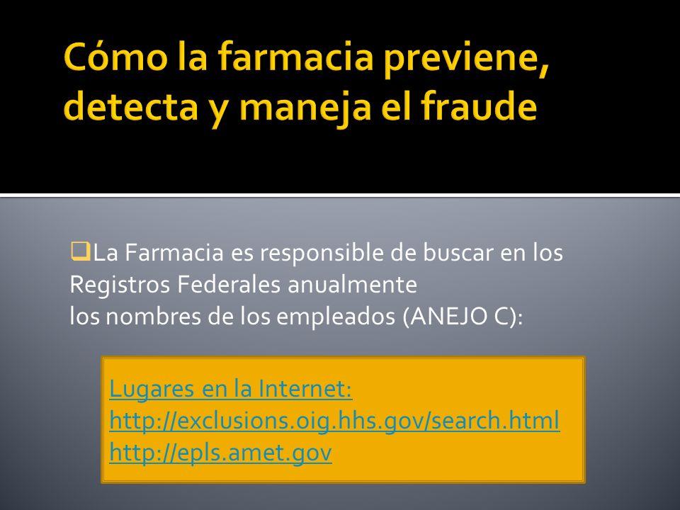La Farmacia es responsible de buscar en los Registros Federales anualmente los nombres de los empleados (ANEJO C): Lugares en la Internet: http://exclusions.oig.hhs.gov/search.html http://epls.amet.gov