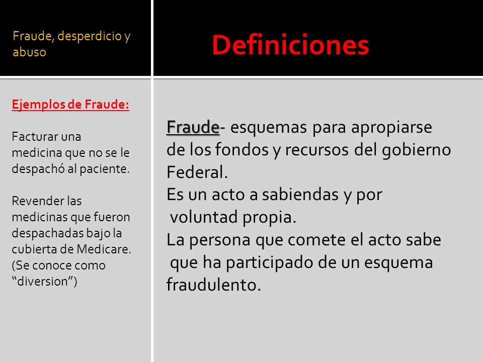 Fraude, desperdicio y abuso Ejemplos de Fraude: Facturar una medicina que no se le despachó al paciente. Revender las medicinas que fueron despachadas