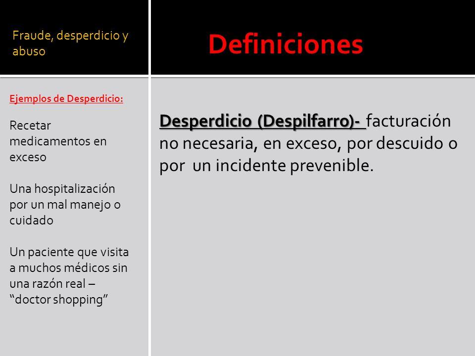 Fraude, desperdicio y abuso Ejemplos de Desperdicio: Recetar medicamentos en exceso Una hospitalización por un mal manejo o cuidado Un paciente que vi
