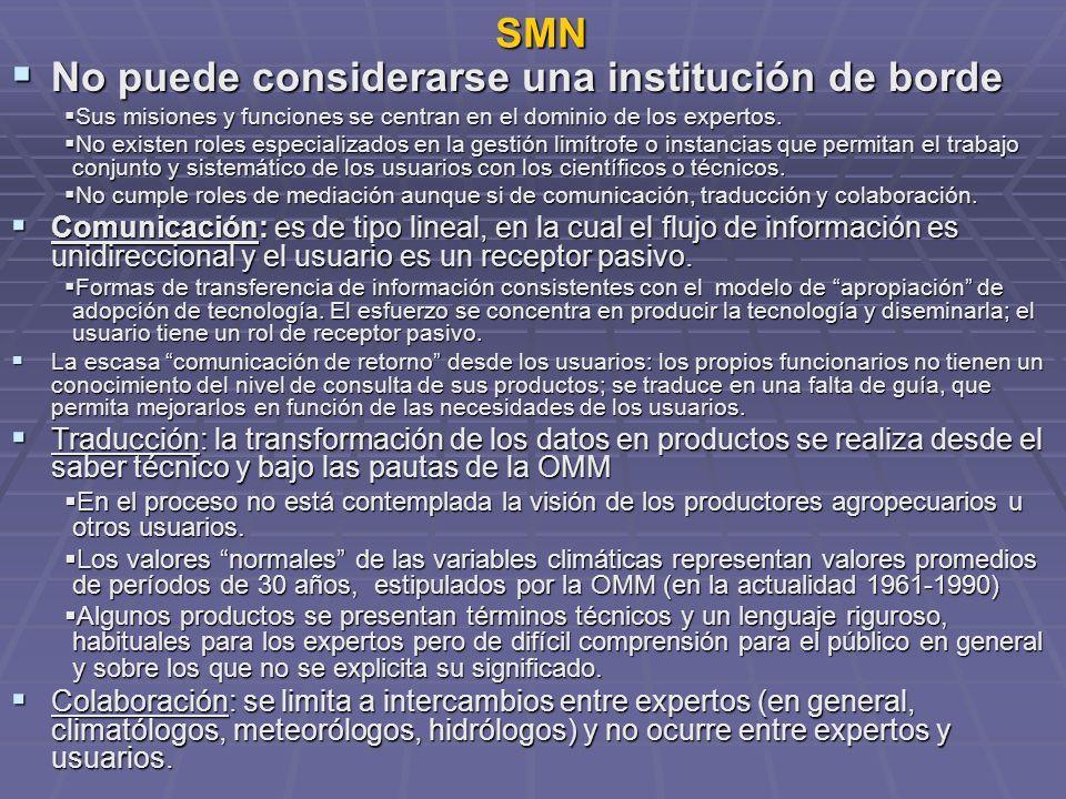 SMN No puede considerarse una institución de borde No puede considerarse una institución de borde Sus misiones y funciones se centran en el dominio de los expertos.