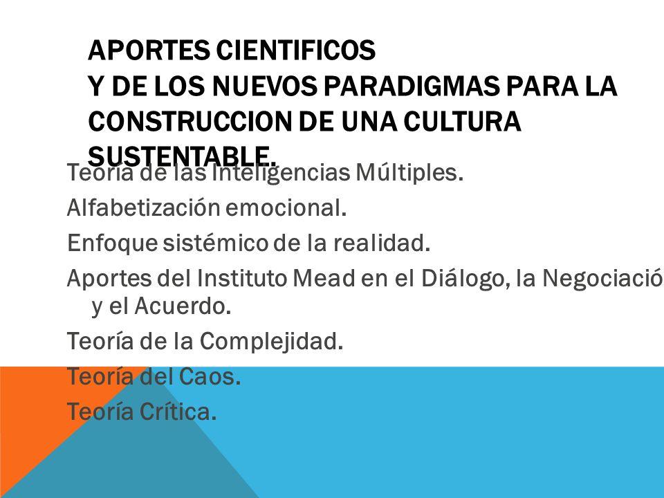 APORTES CIENTIFICOS Y DE LOS NUEVOS PARADIGMAS PARA LA CONSTRUCCION DE UNA CULTURA SUSTENTABLE.