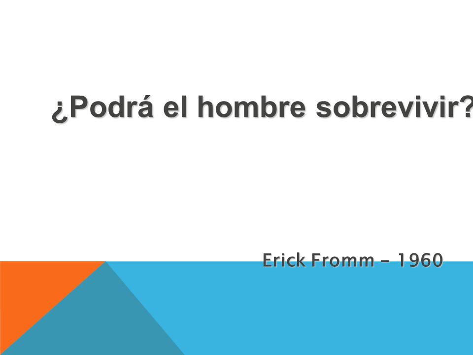 ¿Podrá el hombre sobrevivir? Erick Fromm - 1960