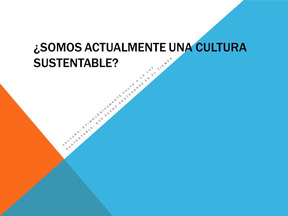 CONVERSAMOS CON EL QUE TENEMOS AL LADO ¿Somos una cultura sustentable.