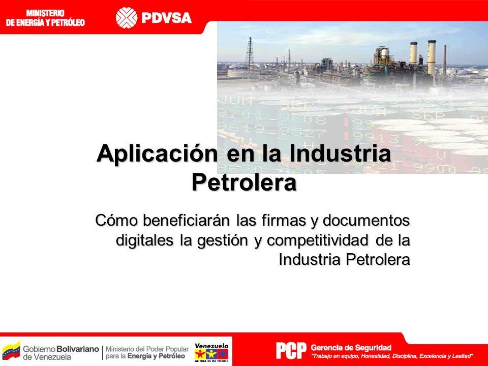 Aplicación en la Industria Petrolera Cómo beneficiarán las firmas y documentos digitales la gestión y competitividad de la Industria Petrolera