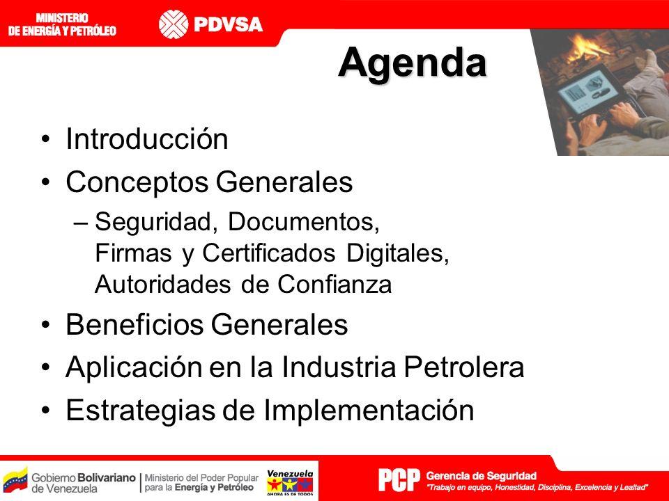 Agenda Introducción Conceptos Generales –Seguridad, Documentos, Firmas y Certificados Digitales, Autoridades de Confianza Beneficios Generales Aplicación en la Industria Petrolera Estrategias de Implementación