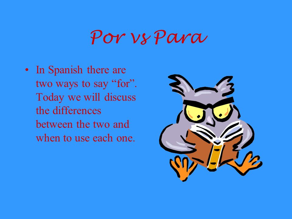 Por vs Para In Spanish there are two ways to say for.