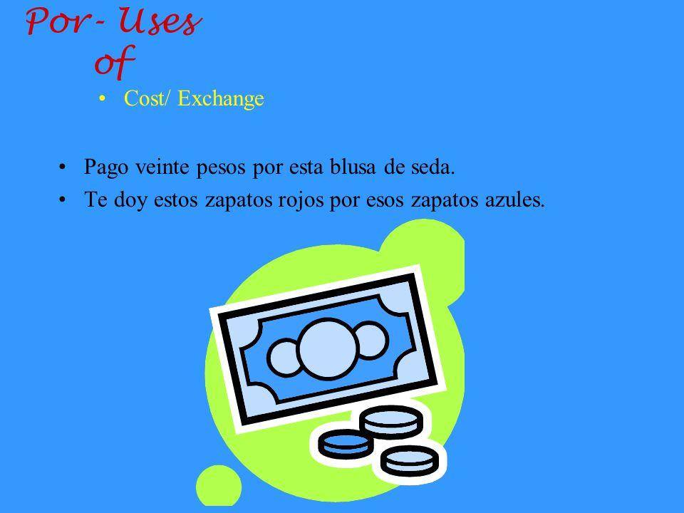 Por- Uses of Pago veinte pesos por esta blusa de seda.