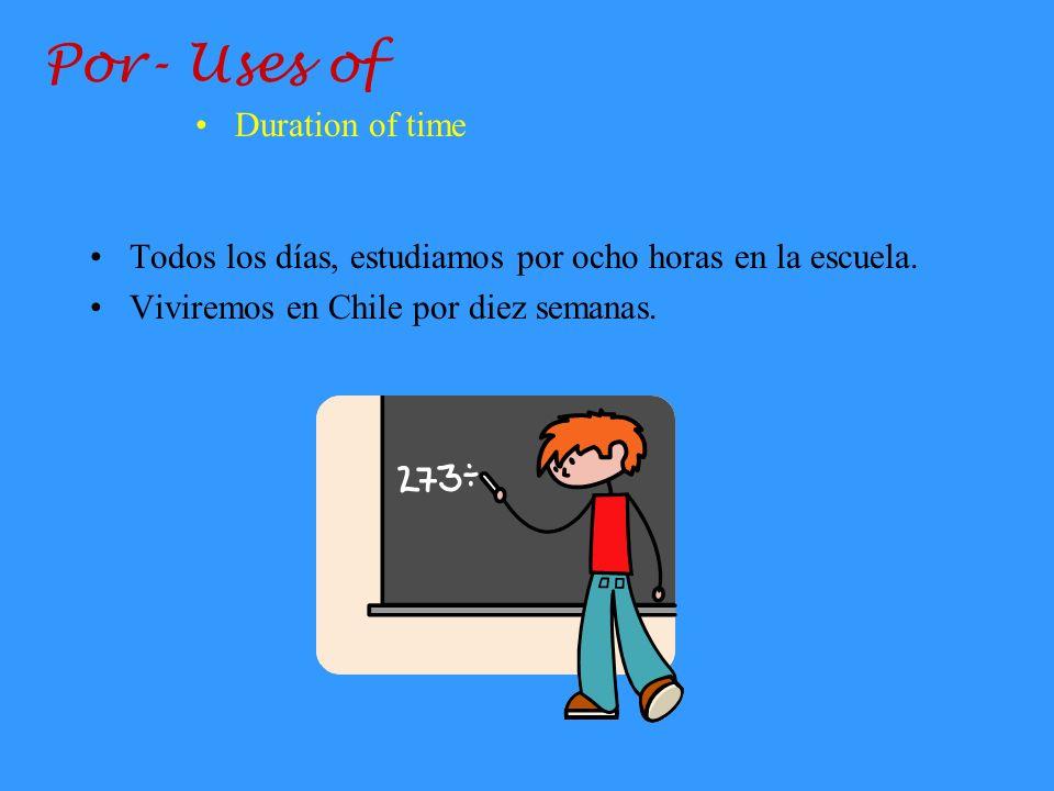 Por- Uses of Todos los días, estudiamos por ocho horas en la escuela.