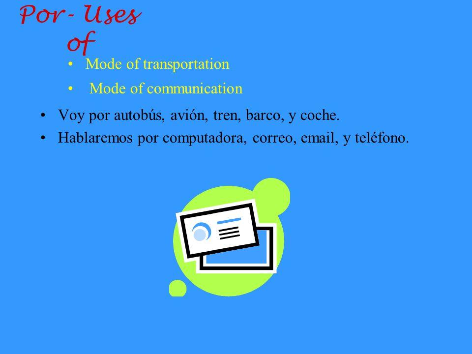 Por- Uses of Todos los días, estudiamos por ocho horas en la escuela. Viviremos en Chile por diez semanas. Duration of time