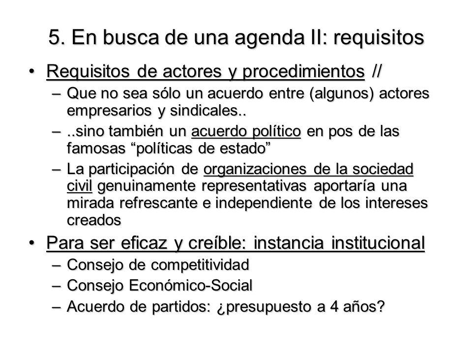 5. En busca de una agenda II: requisitos Requisitos de actores y procedimientos //Requisitos de actores y procedimientos // –Que no sea sólo un acuerd