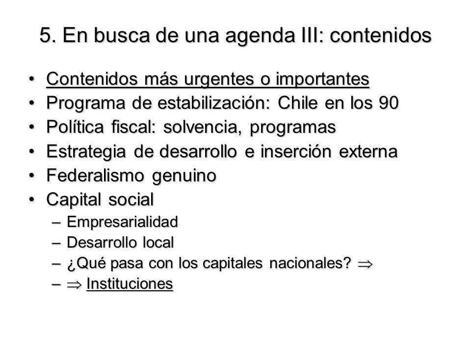 5. En busca de una agenda III: contenidos Contenidos más urgentes o importantesContenidos más urgentes o importantes Programa de estabilización: Chile