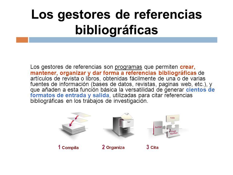 Los gestores de referencias bibliográficas Los gestores de referencias son programas que permiten crear, mantener, organizar y dar forma a referencias