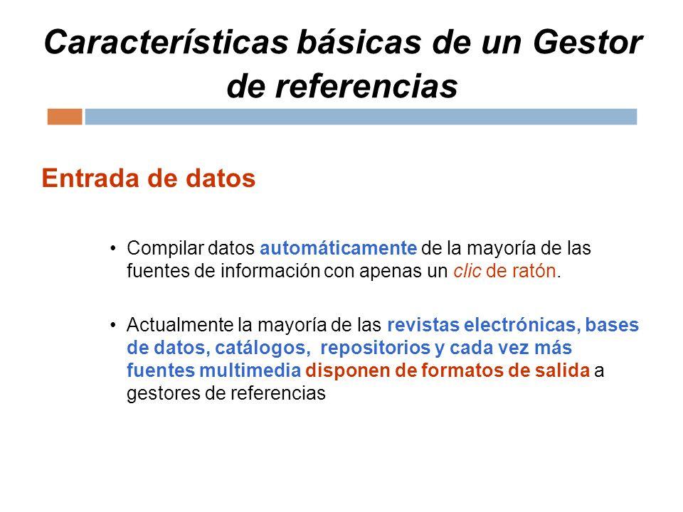 Características básicas de un Gestor de referencias Entrada de datos Compilar datos automáticamente de la mayoría de las fuentes de información con apenas un clic de ratón.