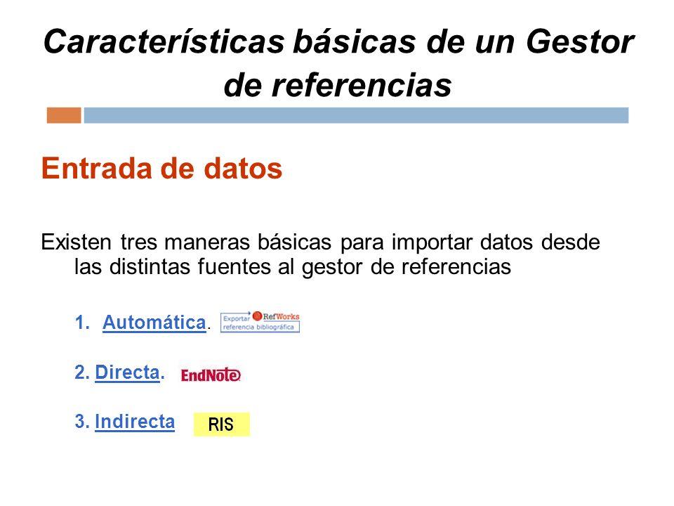 Características básicas de un Gestor de referencias Entrada de datos Existen tres maneras básicas para importar datos desde las distintas fuentes al g