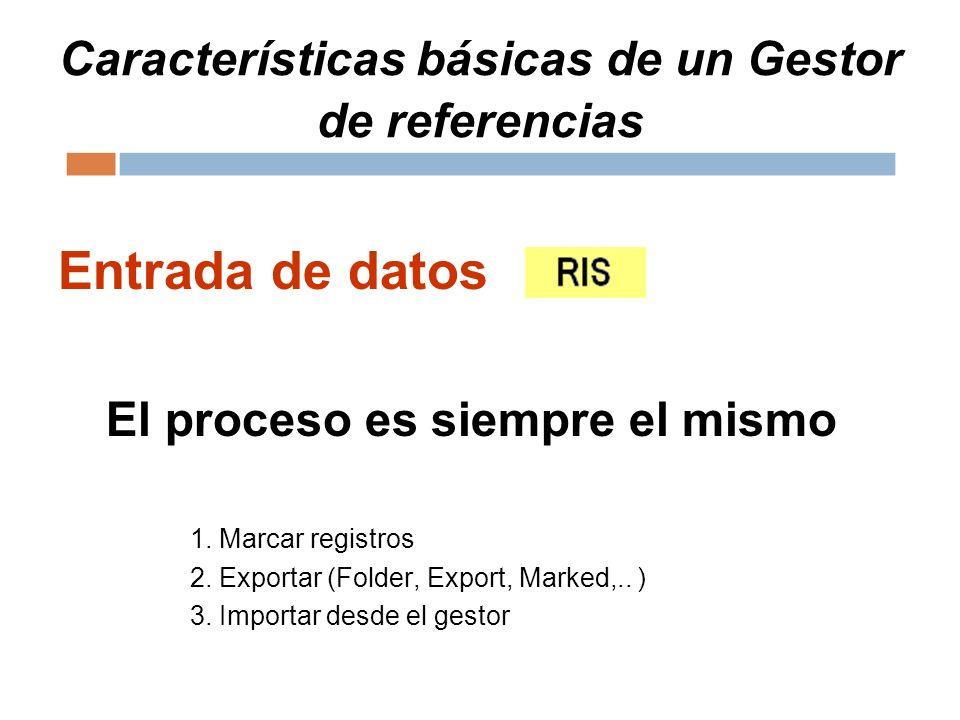 Características básicas de un Gestor de referencias Entrada de datos El proceso es siempre el mismo 1. Marcar registros 2. Exportar (Folder, Export, M