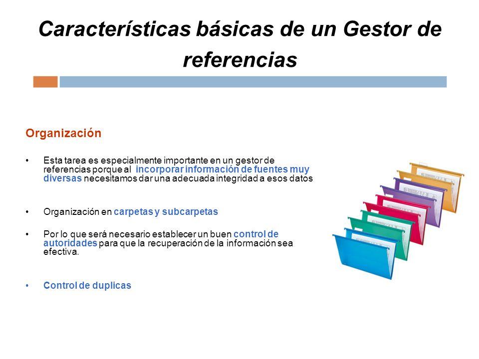 Características básicas de un Gestor de referencias Organización Esta tarea es especialmente importante en un gestor de referencias porque al incorpor