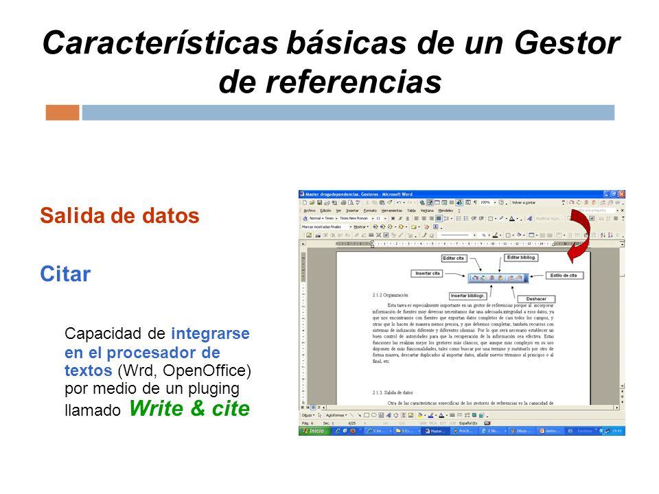 Características básicas de un Gestor de referencias Salida de datos Citar Capacidad de integrarse en el procesador de textos (Wrd, OpenOffice) por medio de un pluging llamado Write & cite