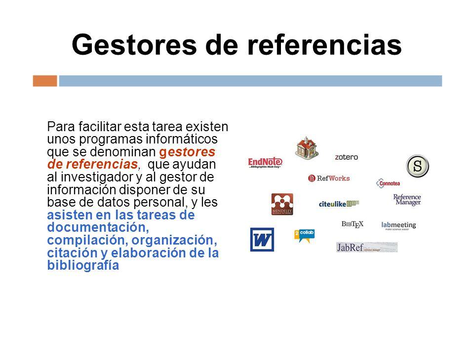 Gestores de referencias Para facilitar esta tarea existen unos programas informáticos que se denominan gestores de referencias, que ayudan al investig