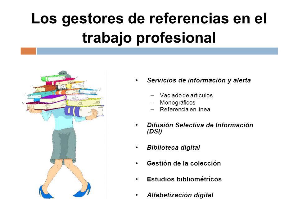 Los gestores de referencias en el trabajo profesional Servicios de información y alerta –Vaciado de artículos –Monográficos –Referencia en línea Difus