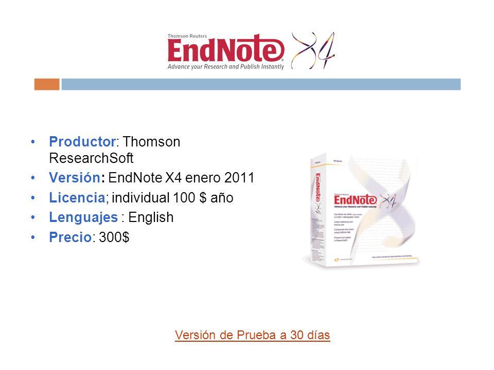 Productor: Thomson ResearchSoft Versión: EndNote X4 enero 2011 Licencia; individual 100 $ año Lenguajes : English Precio: 300$ Versión de Prueba a 30 días