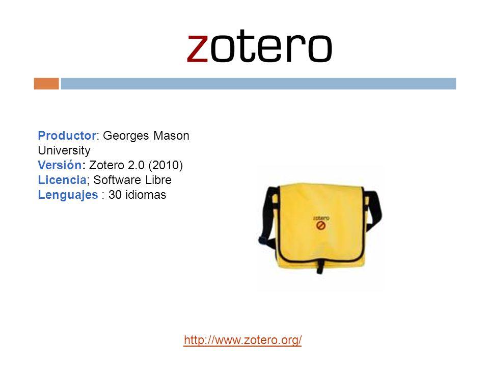 Productor: Georges Mason University Versión: Zotero 2.0 (2010) Licencia; Software Libre Lenguajes : 30 idiomas http://www.zotero.org/