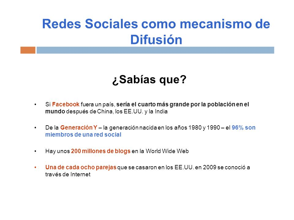 Redes Sociales como mecanismo de Difusión ¿Sabías que? Si Facebook fuera un país, sería el cuarto más grande por la población en el mundo después de C