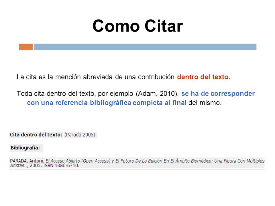 Como Citar La cita es la mención abreviada de una contribución dentro del texto.
