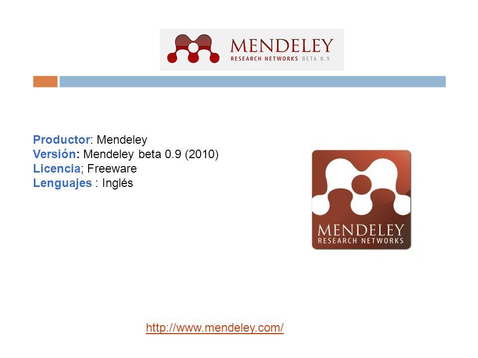 Productor: Mendeley Versión: Mendeley beta 0.9 (2010) Licencia; Freeware Lenguajes : Inglés http://www.mendeley.com/